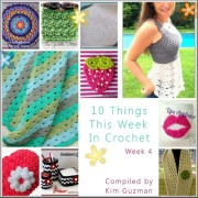10 Things This Week in Crochet 4 By Kim Guzman